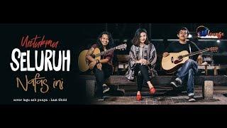 Video Seluruh Nafas Ini Last Child  (cover) | bella MP3, 3GP, MP4, WEBM, AVI, FLV November 2018