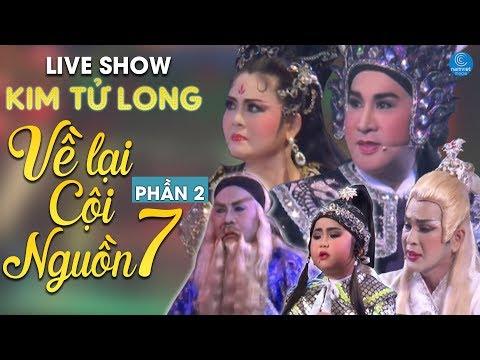 Live Show Cải Lương Kim Tử Long 2017 - Về Lại Cuội Nguồn 7 (Phần 2) - Thời lượng: 1 giờ, 47 phút.