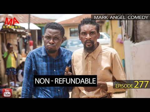 NON - REFUNDABLE (Mark Angel Comedy) (Episode 277)