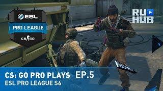 CS:GO Pro Plays ESL Pro League S6 Ep.5