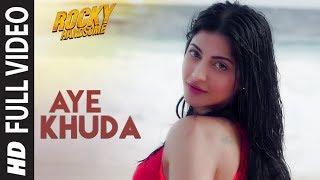 AYE KHUDA Video Song  ROCKY HANDSOME