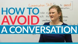 Conversation Skills - How to avoid a conversation!