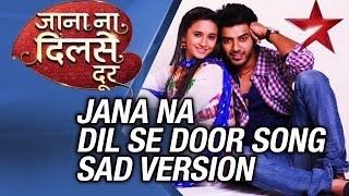 "Download Video ""Jana Na Dil Se Door"" Song Sad Version 