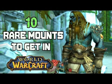 World of Warcraft - 10 Rare Mounts and How to Get Them (видео)
