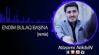 Nizami NikbiN - ENDİM BULAQ BASINA (disco Remix 2015) Azeri Diskoteka Xalq Mahnilari