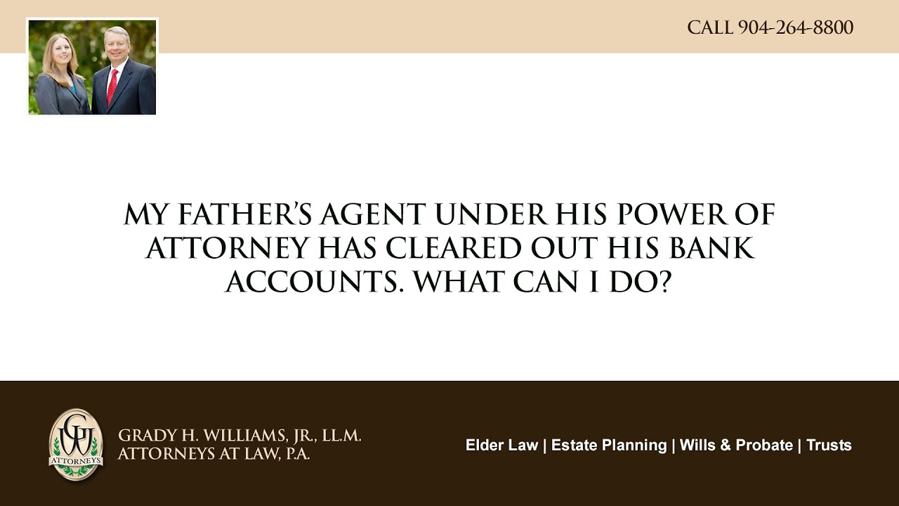 Video - My father's agent, under his power of attorney, has cleared out his bank accounts. What can I do?