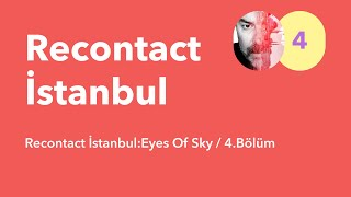 Recontact İstanbul:Eyes Of Sky / 4.Bolum