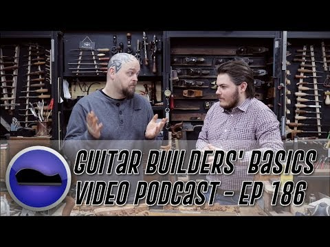 Guitar Builders Basics Video Podcast – Episode 186