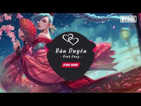 Bán Duyên - Đình Dũng ( Htrol Remix Ft Phạm Thành ) | Nhạc gây nghiện 2019 - Thời lượng: 4:04.