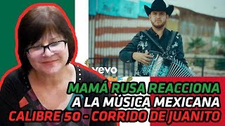 RUSSIAN MOM REACTS TO MEXICAN MUSIC | Calibre 50 - Corrido De Juanito | REACTION