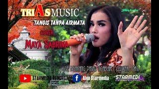 TANGIS TANPA AIRMATA MAYA SABRINA TRIAS MUSIC NGABLAK PATI