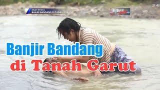Video Banjir Bandang di Tanah Garut - KISAH NYATA MP3, 3GP, MP4, WEBM, AVI, FLV Juli 2018