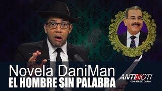 """Novela DaniMan """"El Hombre Sin Palabra"""" – #Antinoti Marzo 15 2018"""