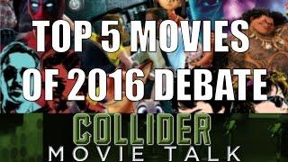 Top 5 Movies Of 2016 Debate - Collider Movie Talk by Collider