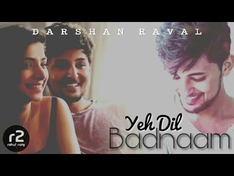 Video Yeh Dil Badnaam (LOVE version) || Darshan Raval || r2 download in MP3, 3GP, MP4, WEBM, AVI, FLV January 2017