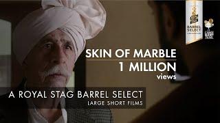 Video SKIN OF MARBLE I NASEERUDDIN SHAH I PANKUJ PARASHAR I ROYAL STAG BARREL SELECT LARGE SHORT FILMS MP3, 3GP, MP4, WEBM, AVI, FLV April 2018