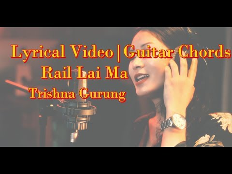 (Trishna Gurung - Rail Lai Ma lyrical video with guitar chords - Duration: 3 minutes, 11 seconds.)