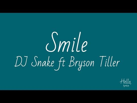 Smile Lyrics - DJ Snake ft Bryson Tiller-Hello Lyrics