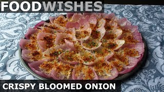 Crispy Bloomed Onion (No-Fry Bloomin' Onion) - Food Wishes by Food Wishes