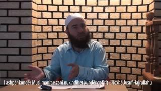 I ashpër kundër Muslimanit e zani nuk ndihet kundër qafirit - Hoxhë Jusuf Hajrullahu