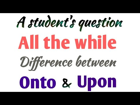 Use of All the while | Difference between onto & upon | Upon vs onto | Use of upon | Use of onto.
