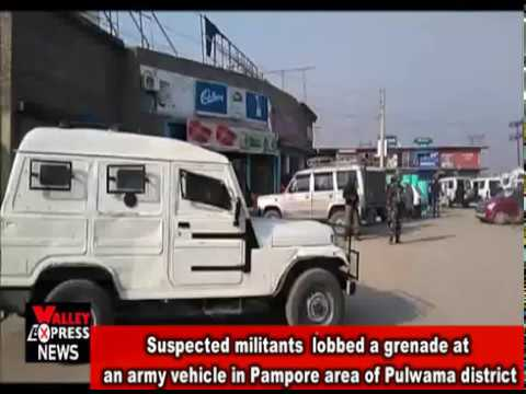 Suspected militants lobbed a grenade at an army vehicle in Pampore area of Pulwama district 28 views