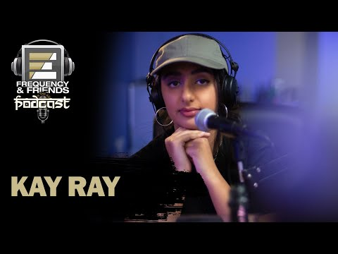 KayRay | Frequency & Friends Podcast | Season 4 | Episode 2