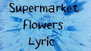 Video Supermarket Flowers - Ed Sheeran [Lyric] MP3, 3GP, MP4, WEBM, AVI, FLV Mei 2018