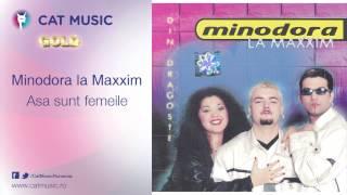 Minodora la Maxxim - Asa sunt femeile