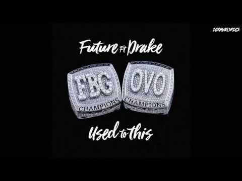 Future Feat. Drake - Used To This (Lyrics)
