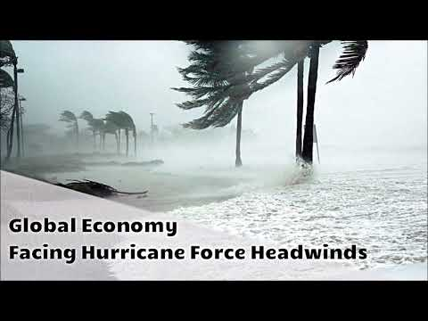 Global Economy Facing Hurricane Force Headwinds
