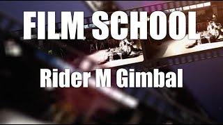 FILM SCHOOL: Rider M Gimbal