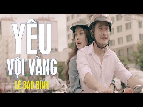 Yêu Vội Vàng - Lê Bảo Bình [MV] - Thời lượng: 5:08.