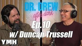 Dr. Drew After Dark w/ Duncan Trussel - Ep. 10