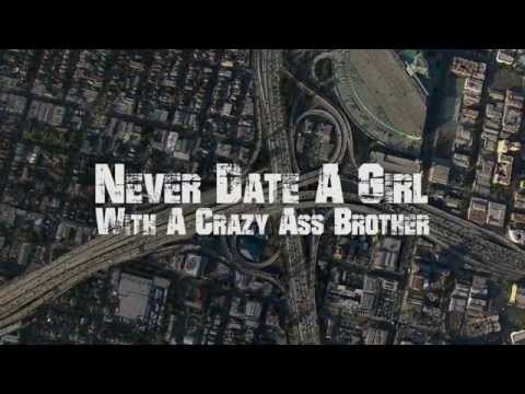 West Coast Stories : Never Date A Girl With A Crazy Ass Brother