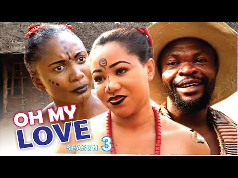 Oh! My Love Season 3 - 2016 Latest Nigerian Nollywood Movie