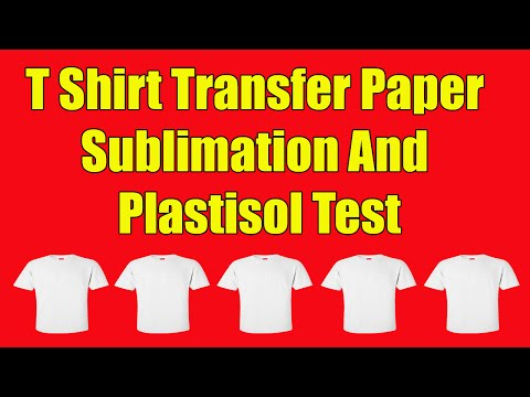 T Shirt Transfer Paper Sublimation And Plastisol Test
