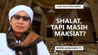Video Buya Yahya Menjawab -  Shalat, Tapi Masih Maksiat? MP3, 3GP, MP4, WEBM, AVI, FLV Oktober 2017