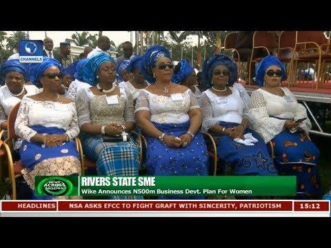 Gov. Wike Announces N500m Business Devt. Plan For Women  News Across Nigeria 