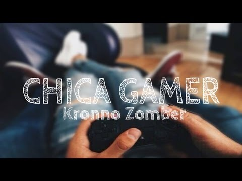 Video Kronno Zomber - Chica Gamer (Letra) download in MP3, 3GP, MP4, WEBM, AVI, FLV February 2017