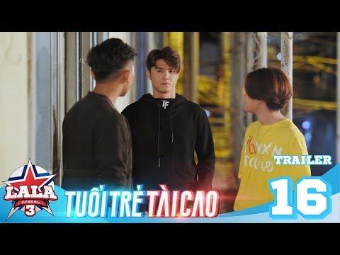 LA LA SCHOOL | Trailer TẬP 16 | Season 3 : TUỔI TRẺ TÀI CAO | Phim Học Đường Âm Nhạc 2019 - Thời lượng: 61 giây.