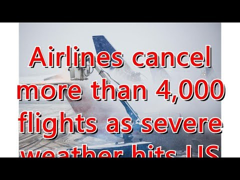 Airlines cancel more than 4,000 flights as severe weather hits US