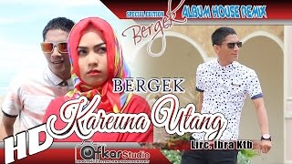 Video BERGEK -  KAEUNA UTANG ( House Remix Special Edition Boh Hate 3 ) HD Quality 2017 MP3, 3GP, MP4, WEBM, AVI, FLV September 2018