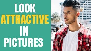 5 Tips to Look Attractive In Every Pictures   Get YOUR Crush TO Like Your Pics!