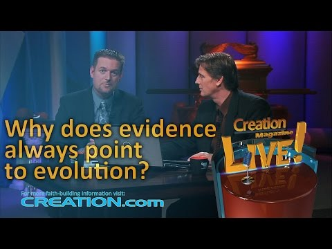 Why does the evidence always point to evolution? (Creation Magazine LIVE! 3-05)