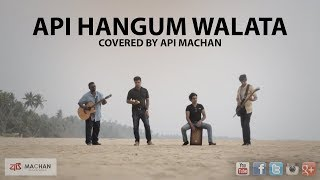 Api Hangum Walata - Covered by Api Machan