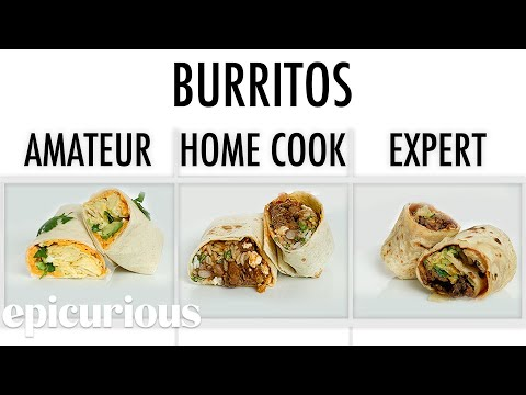 4 Levels Of Burritos Amateur to Food Scientist  Epicurious