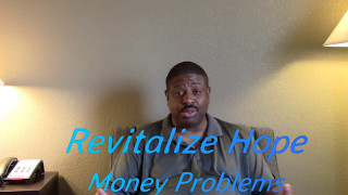 Revitalize Hope- Money Problems