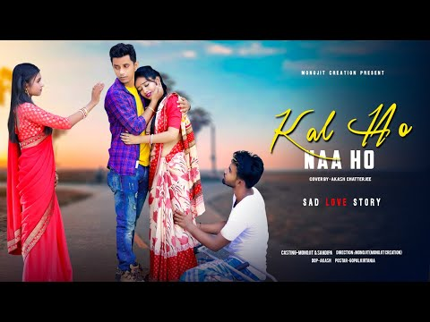 Kal Ho Naa Ho | Sad Romantic Love Story | Sonu Nigam | Akash | Ft. Monojit & Sandipa