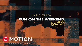 Video BAMS - Fun on a Weekend ( Official Lyric Video ) MP3, 3GP, MP4, WEBM, AVI, FLV Agustus 2018